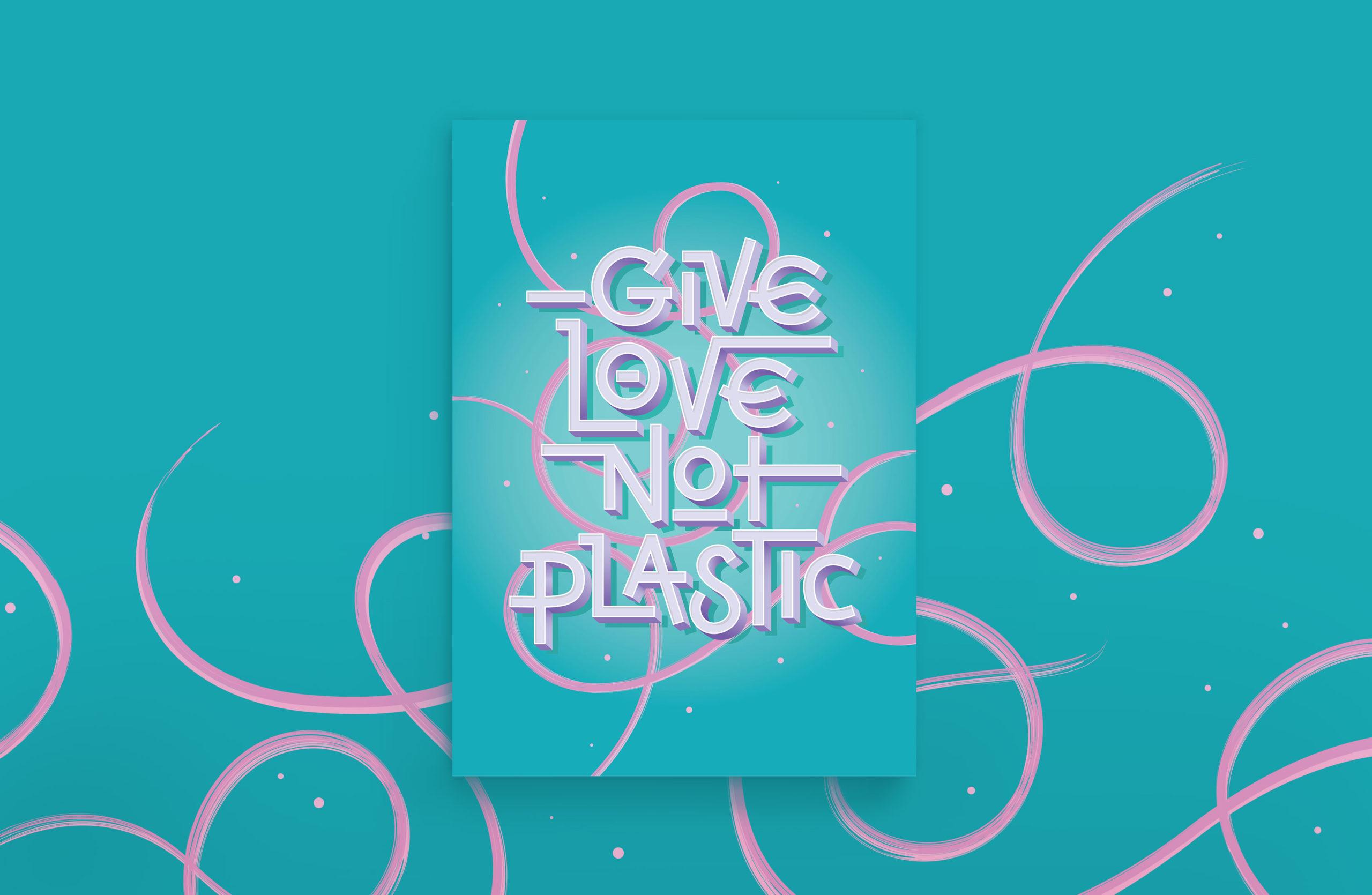 Give Love Not Plastic Typography Alicia McFadzean