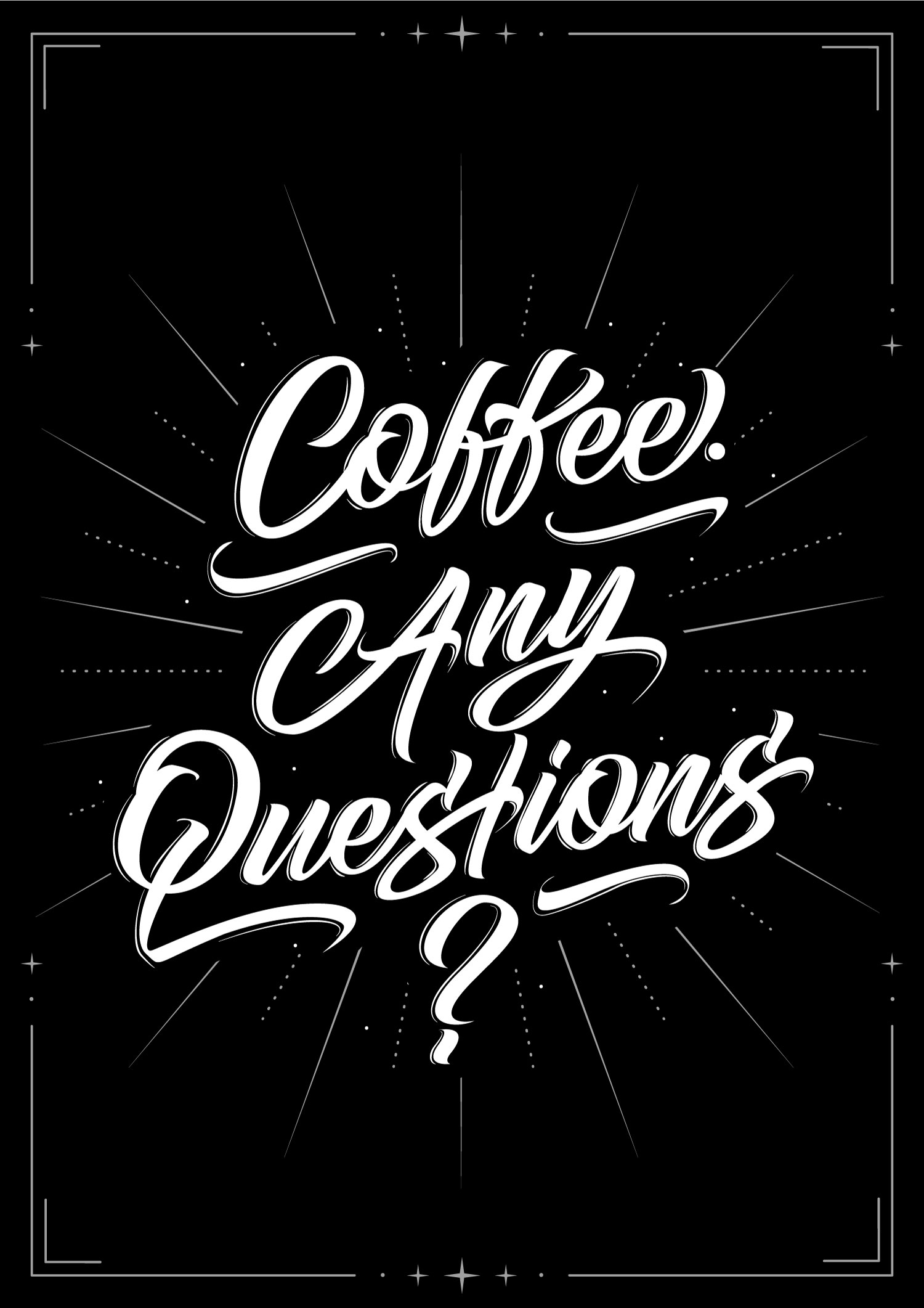 Coffee. Any questions?
